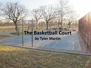 The Basketball Court by Tyler Martin