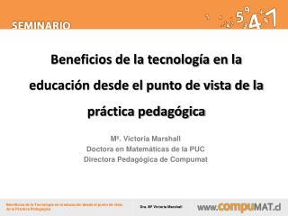Mª. Victoria Marshall  Doctora en Matemáticas de la PUC Directora Pedagógica de  Compumat
