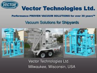 Vector Technologies Ltd. Performance PROVEN VACUUM SOLUTIONS for over 30 years™