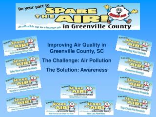Improving Air Quality in Greenville County, SC The Challenge: Air Pollution