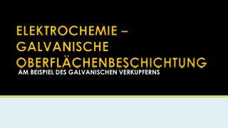 ELEKTROCHEMIE – GALVANISCHE OBERFLÄCHENBESCHICHTUNG