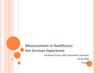 Measurement in Healthcare:  the German Experience