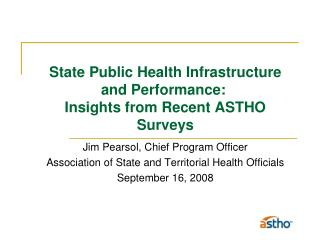 State Public Health Infrastructure and Performance:  Insights from Recent ASTHO Surveys