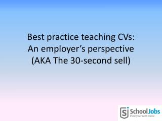 Best practice teaching CVs: An employer's perspective (AKA The 30-second sell)