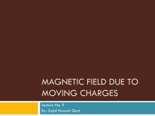 MAGNETIC FIELD DUE TO MOVING CHARGES