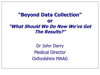 """Beyond Data Collection"" or ""What Should We Do Now We've Got The Results?"""