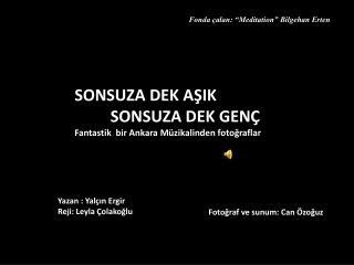 SONSUZA DEK AŞIK          SONSUZA DEK GENÇ Fantastik  bir Ankara Müzikalinden fotoğraflar