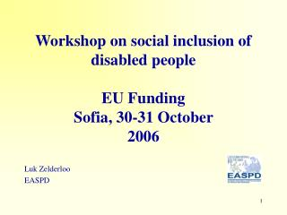 Workshop on social inclusion of disabled people EU Funding Sofia, 30-31 October  2006