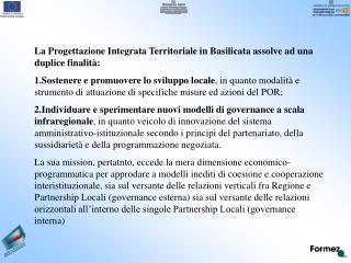 La Progettazione Integrata Territoriale in Basilicata assolve ad una duplice finalità: