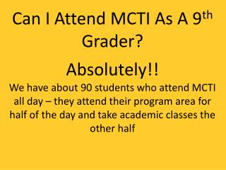 Can I Attend MCTI As A 9 th  Grader?