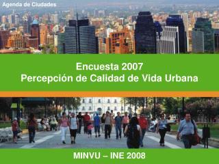 Encuesta 2007 Percepción de Calidad de Vida Urbana