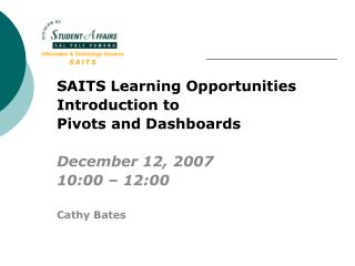 SAITS Learning Opportunities Introduction to  Pivots and Dashboards December 12, 2007