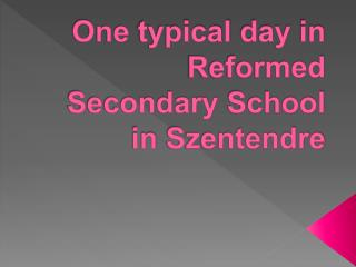 One typical day in Reformed Secondary School in  Szentendre