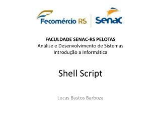 FACULDADE SENAC-RS PELOTAS Análise e Desenvolvimento de Sistemas Introdução  a Informática