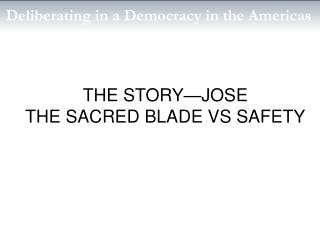 THE STORY—JOSE THE SACRED BLADE VS SAFETY