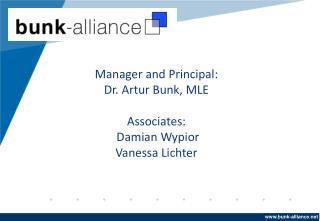 Manager and Principal:  Dr. Artur Bunk, MLE Associates:  Damian Wypior  Vanessa Lichter