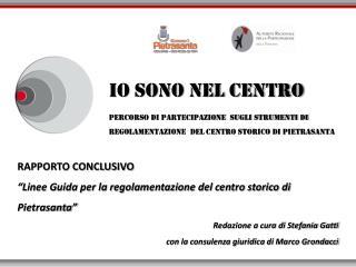 RAPPORTO CONCLUSIVO  Linee Guida per la regolamentazione del centro storico di Pietrasanta  Redazione a cura di Stefania