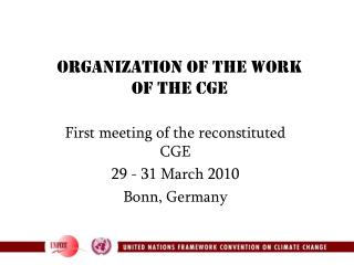 First meeting of the reconstituted CGE 29 - 31 March 2010 Bonn, Germany