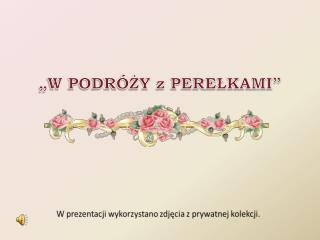 """""""W PODRÓŻY z PEREŁKAMI"""""""
