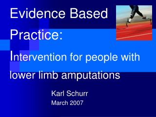 Evidence Based Practice:  I ntervention for people with lower limb amputations