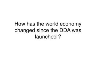 How has the world economy changed since the DDA was launched ?