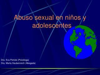 Abuso sexual en niños y adolescentes Dra. Eva Petrolo (Psicóloga) Dra. Marta Haubenreich (Abogada)