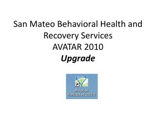 San Mateo Behavioral Health and Recovery Services AVATAR 2010 Upgrade