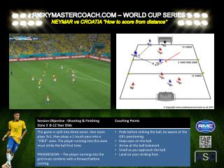 "RICKYMASTERCOACH.COM – WORLD CUP SERIES  NEYMAR  vs  CROATIA ""How to score from distance"""