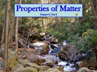 Properties of Matter Chapter 2, Unit 2