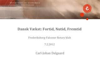 Dansk Vækst: Fortid, Nutid, Fremtid Frederiksberg-Falconer Rotary  klub 7.2.2012