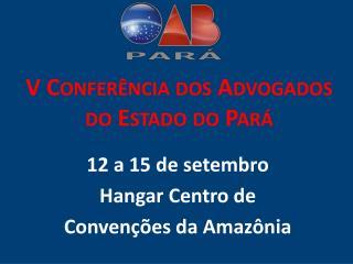 V Conferência dos Advogados do Estado do Pará