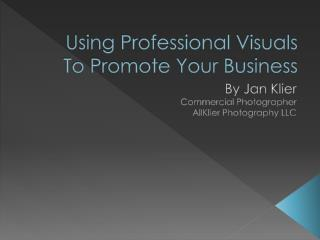 Using Professional Visuals To Promote Your Business