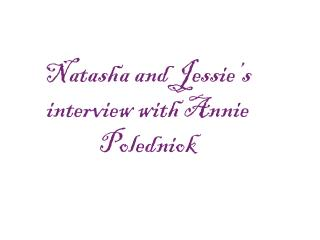 Natasha and Jessie's interview with Annie  Poledniok
