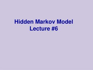 Hidden Markov Model Lecture #6