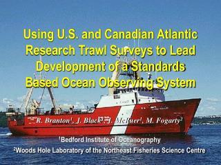 R. Branton 1 , J. Black 1 , J. McRuer 1 , M. Fogarty 2 1 Bedford Institute of Oceanography