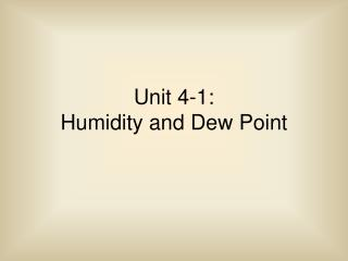 Unit 4-1: Humidity and Dew Point
