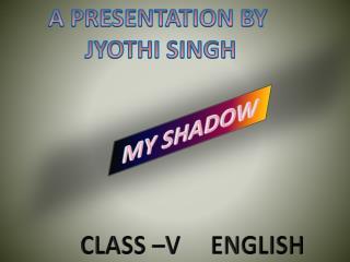 A PRESENTATION BY  JYOTHI SINGH