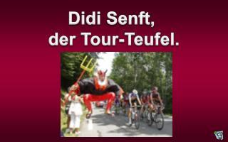 Didi  Senft ,  der Tour-Teufel.