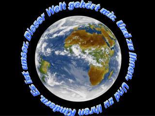 Dieser Welt gehört mir. Und zu Ihnen. Und zu Ihren Kindern. Es ist unser.