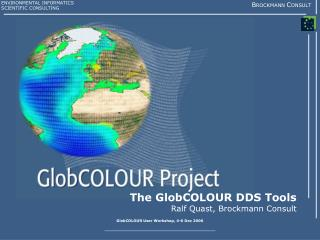 The GlobCOLOUR DDS Tools Ralf Quast, Brockmann Consult