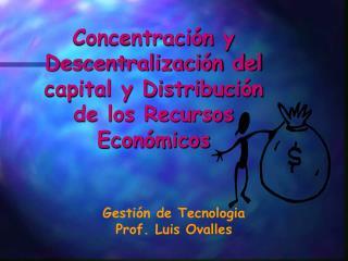 Concentraci n y Descentralizaci n del capital y Distribuci n de los Recursos Econ micos
