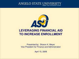 LEVERAGING FINANCIAL AID TO INCREASE ENROLLMENT Presented by:  Sharon K. Meyer