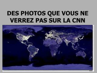 DES PHOTOS QUE VOUS NE VERREZ PAS SUR LA CNN