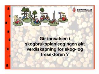 Gir innsatsen i skogbruksplanleggingen økt verdiskapning for skog- og tresektoren ?