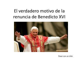 El verdadero motivo de la renuncia de Benedicto XVI