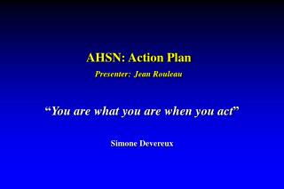 AHSN: Action Plan Presenter: Jean Rouleau