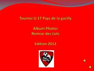 Tournoi U 17 Pays de la  gacilly Album Photos  Remise des Lots Edition 2012