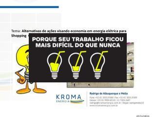 Tema :  Alternativas de ações visando economia em energia elétrica para Shopping Centers