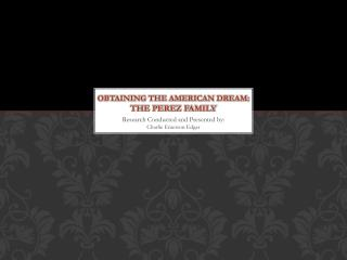 Obtaining the American dream: The Perez Family