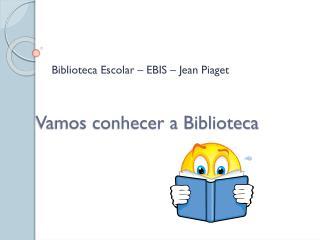 Vamos conhecer a Biblioteca